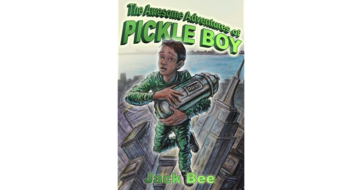 The Awesome Adventures Of Pickle Boy By Jack Bee