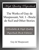 Boule de Suif and Other Stories (The Works of Guy de Maupassant, Volume I)