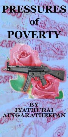 Pressures of Poverty Iyathurai Aingaratheepan