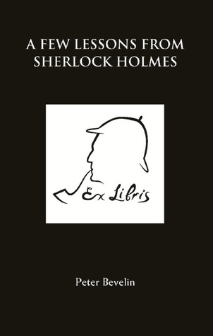A Few Lessons from Sherlock Holmes by Peter Bevlin