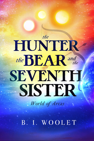 The Hunter, the Bear, and the Seventh Sister (World of Arcas, #1)