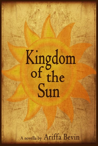 Kingdom of the Sun by Ariffa Bevin