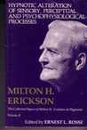 Hypnotic Alteration of Sensory Perceptual and Psychophysiolog... by Milton H. Erickson