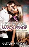 Her Royal Masquerade (Her Royal Romance, #1)