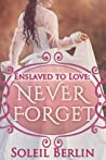 Enslaved to Love: Never Forget