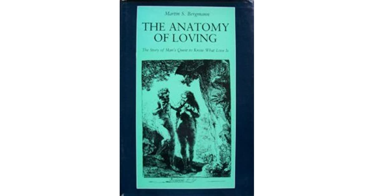 The Anatomy of Loving: The Story of Man\'s Quest to Know What Love is ...