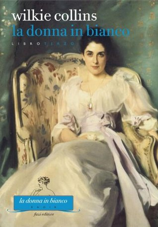 La donna in bianco. Libro terzo by Wilkie Collins