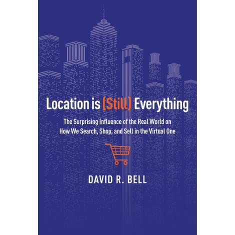 Everything: The Surprising Influence of the Real World on How We Search Still and Sell in the Virtual One Location is Shop