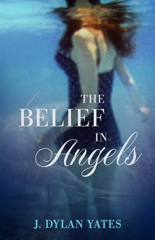 The Belief in Angels by J. Dylan Yates