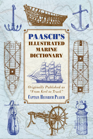 Paaschs Illustrated Marine Dictionary Originally published as From Keel to Truck