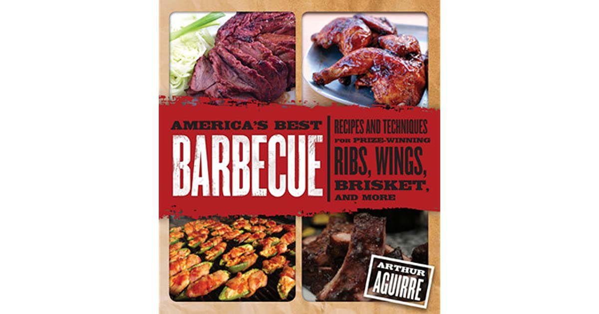 americas best barbecue recipes and techniques for prizewinning ribs wings brisket and more