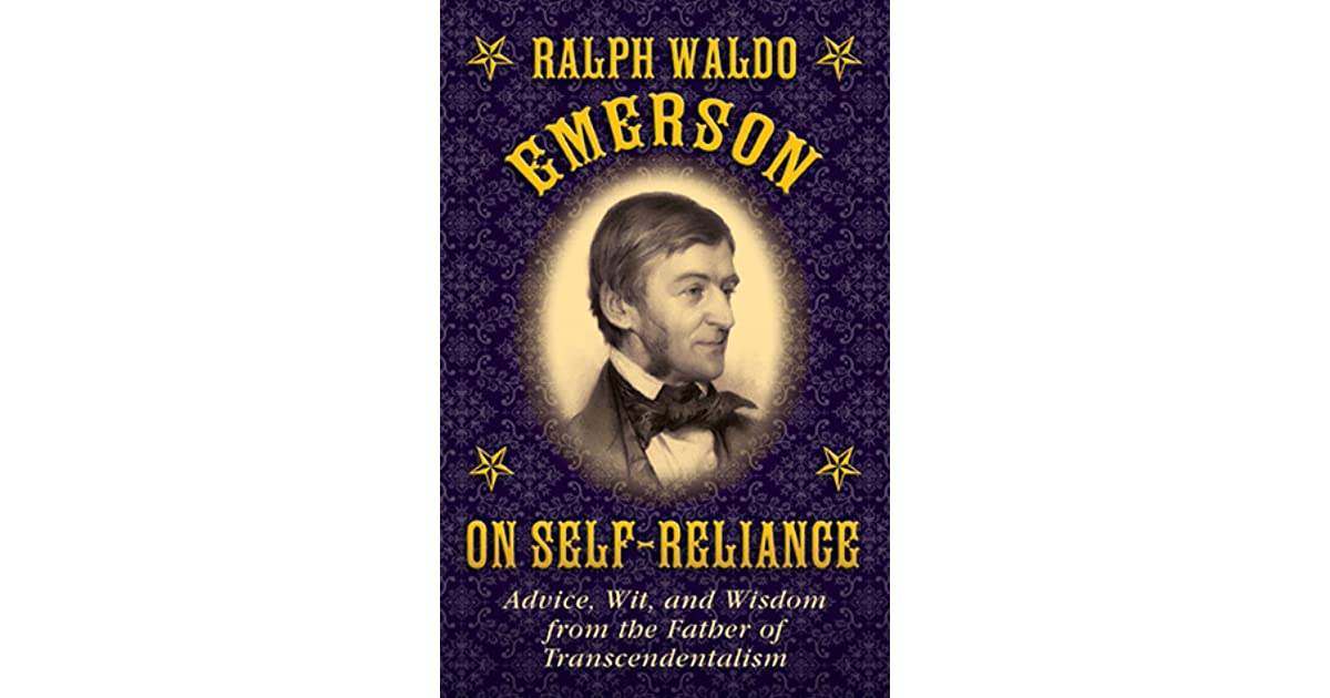 ralph emersons views on self reliance and transcendentalism The hardcover of the ralph waldo emerson on self-reliance: advice, wit, and wisdom from the father of transcendentalism by ralph waldo emerson at barnes.