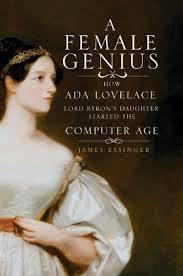 A Female Genius: How Ada Lovelace, Lord Byron's Daughter, Started the Computer Age