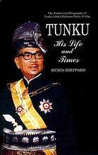 Tunku His Life And Times The Authorized Biography Of Tunku Abdul Rahman Putra Al Haj By Mubin Sheppard