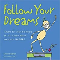 Follow Your Dreams (Except for That One Where You Go to Work Naked and Dance the Polka)