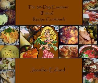 The 30-Day Caveman (Paleo) Appetizer/Snack Recipe Cookbook