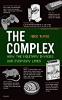 The Complex: How the Military Invades Our Everyday Lives