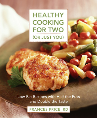 Healthy Cooking for Two (or Just You): Low-Fat Recipes with Half the Fuss and Double the Taste: A Cookbook