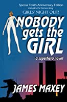 Nobody Gets the Girl: A Superhero Novel