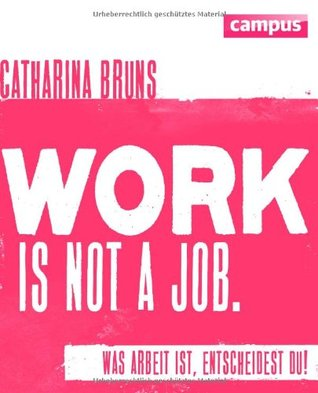 work is not a job by Catharina Bruns