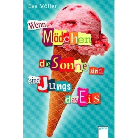 Wenn Mädchen die Sonne sind, sind Jungs das Eis by Eva Völler