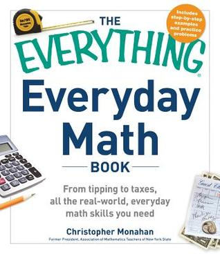 The Everything Everyday Math Book: From Tipping to Taxes, All the Real-World, Everyday Math Skills You Need