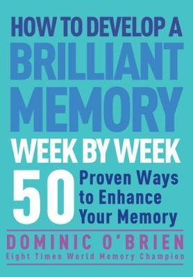 How to Develop a Brilliant Memory by Dominic O'Brien, 2014 Edition