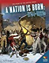 A Nation Is Born: 1754-1820s (Story of the United States)