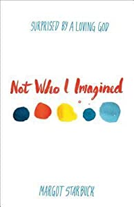 Not Who I Imagined: Surprised by a Loving God