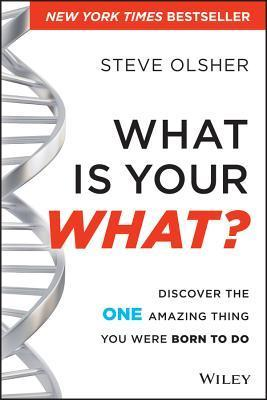 What-Is-Your-WHAT-Discover-The-One-Amazing-Thing-You-Were-Born-To-Do