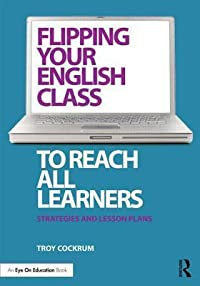 Flipping Your English Class to Reach All Learners: Strategies and Lesson Plans
