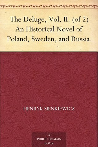 The Deluge, Vol. II. (of 2) An Historical Novel of Poland, Sweden, and Russia