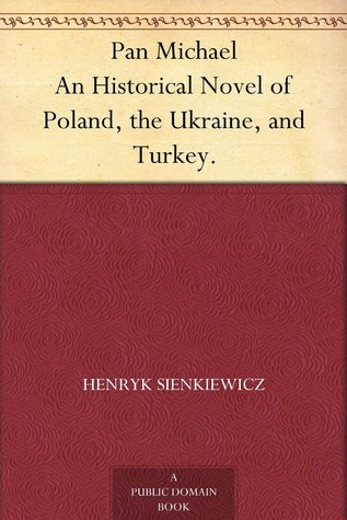 Pan Michael: An Historical Novel of Poland, the Ukraine, and Turkey