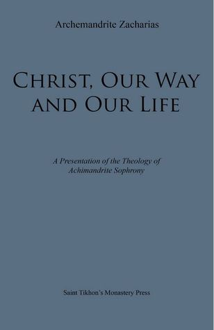 Christ, Our Way and Our Life: A Presentation of the Theology of Archimandrite Sophrony