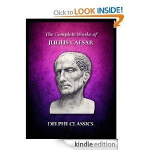 Delphi Complete Works of Julius Caesar (Illustrated) (Delphi Ancient Classics)