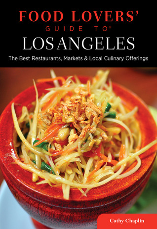 Food Lovers' Guide to® Los Angeles: The Best Restaurants, Markets & Local Culinary Offerings