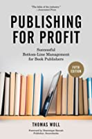 Publishing for Profit: Successful Bottom-Line Management for Book Publishers