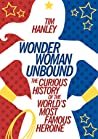 Cover image for Wonder Woman Unbound: The Curious History of the World's Most Famous Heroine