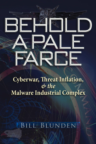 Behold a Pale Farce: Cyberwar, Threat Inflation,  the Malware Industrial Complex