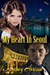 My Heart In Seoul by Sydney Arrison