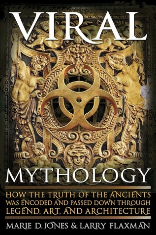 Viral Mythology  How the Truth of the Ancients was Encoded and Passed Down through Legend, Art, and Architecture