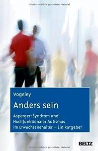 Anders sein: Asperger-Syndrom und Hochfunktionaler Autismus im Erwachsenenalter - Ein Ratgeber