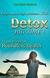 Detox, Big Time! 11 guidlines for Boundless health. Fatigue, ... by Caroline Benson