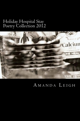 Holiday Hospital Stay Poetry Collection 2012: Original Poetry