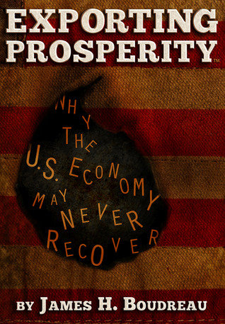Exporting Prosperity: Why the U.S. Economy May Never Recover