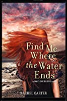 Find Me Where the Water Ends (So Close To You #3)