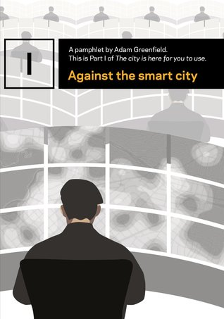 Against the smart city by Adam  Greenfield