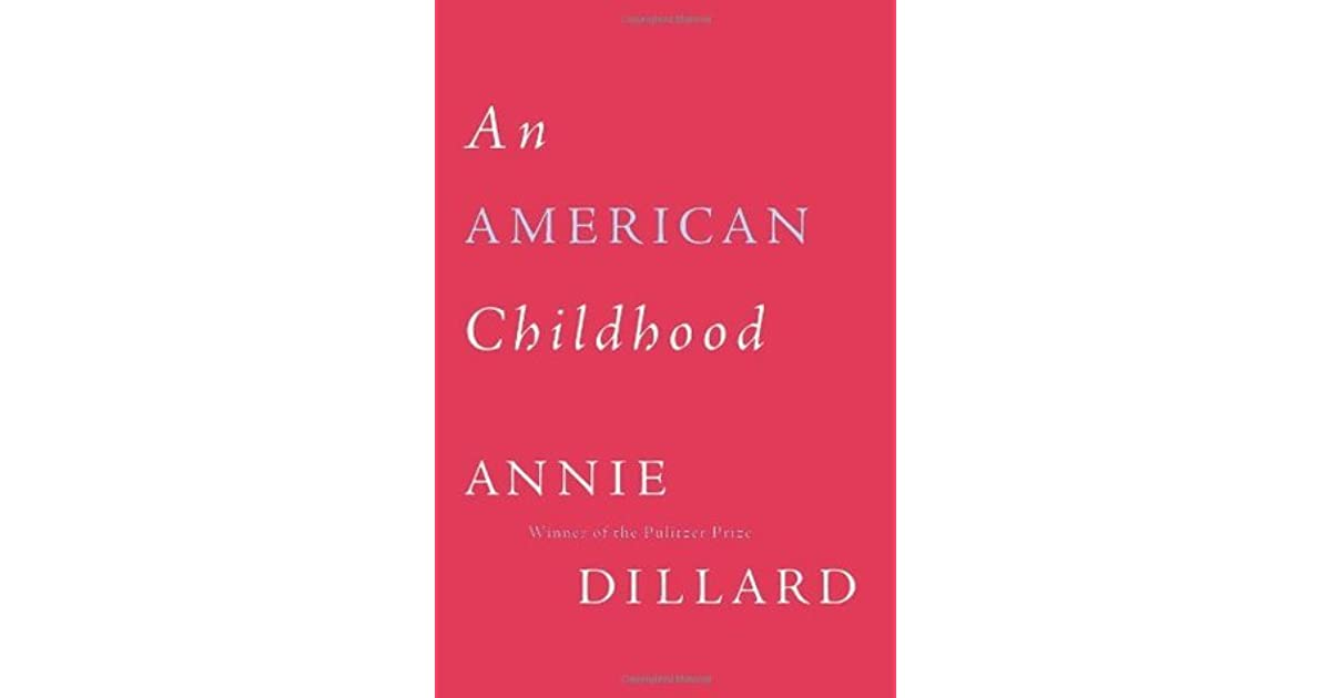 an american childhood essays The essayist at work: profiles of creative nonfiction writers (essay by annie dillard) pilgrim at tinker creek/an american childhood/writing life.