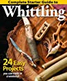 Complete Starter Guide to Whittling: 24 Easy Projects You Can Make in a Weekend ebook download free
