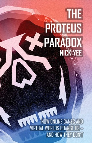 The Proteus Paradox: How Online Games and Virtual Worlds Change Us—And How They Don't